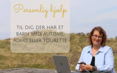 Personlig hjælp til dig der har et barn med autisme, ADHD eller tourette